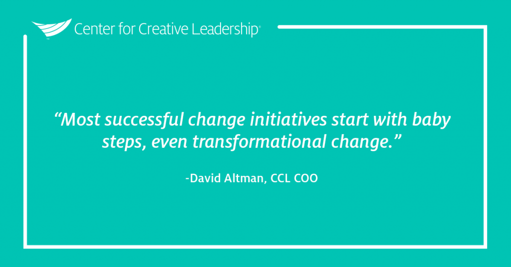 """""""Most successful change initiatives start with baby steps, even transformational change."""" - David Altman, CCL COO"""